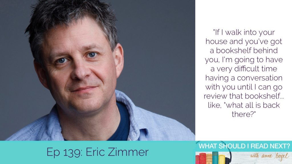 "A photo of Eric Zimmer, a middle aged white man with dark silvering hair and blue eyes . Text underneath and next to the photo say Ep 139: Eric Zimmer ""If I walk into your house and you've got a bookshelf behind you, I'm going to have a very difficult time having a conversation with you until I can go review that bookshelf... like, ""what all is back there?"""