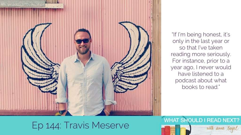 What Should I Read Next #144: Wanna read more? Quit your job. with Travis Meserve