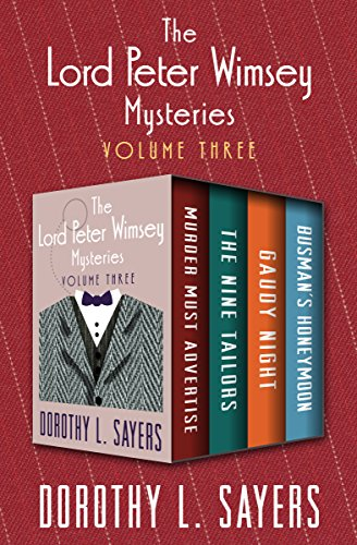 The Lord Peter Wimsey Mysteries Volume Three: Murder Must Advertise, The Nine Tailors, Gaudy Night, and Busman's Honeymoon