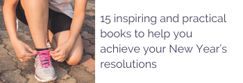 15 inspiring and practical books to help you achieve your New Year's resolutions