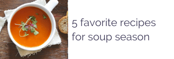 5 favorite recipes for soup season