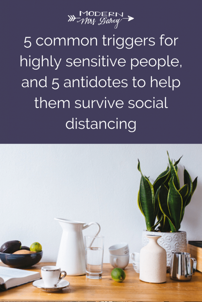5 common triggers for highly sensitive people, and 5 antidotes to help them survive social distancing