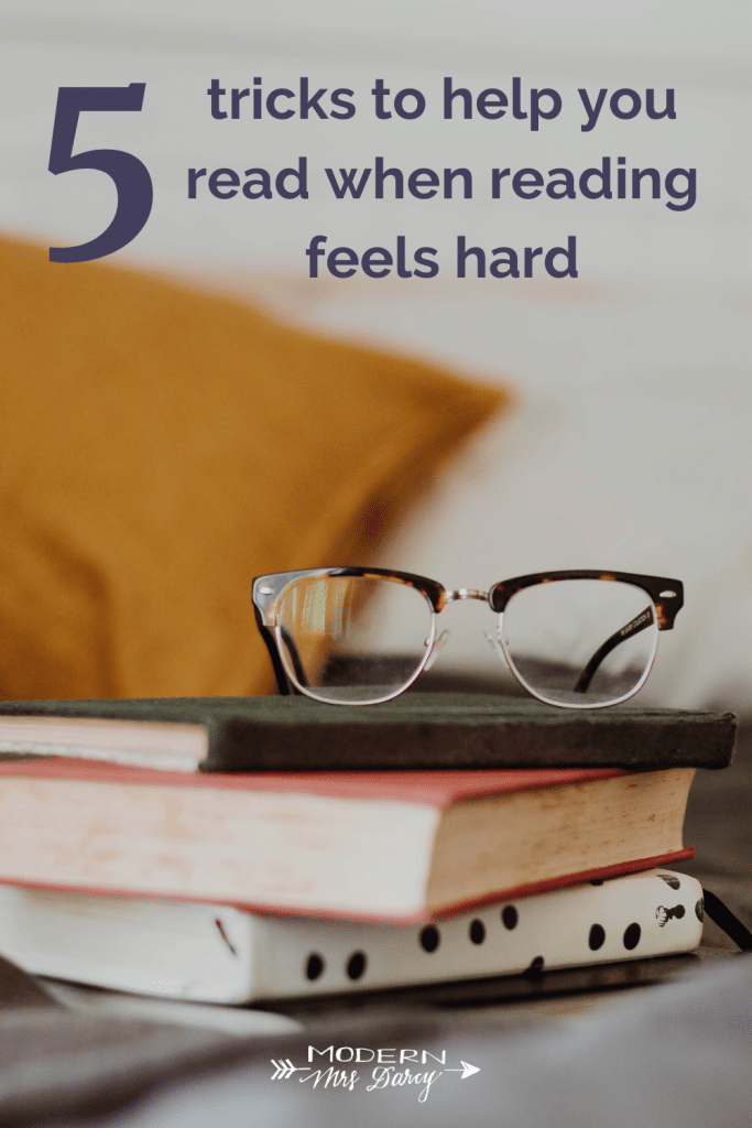 5 tricks to help you read when reading feels hard | Modern Mrs Darcy