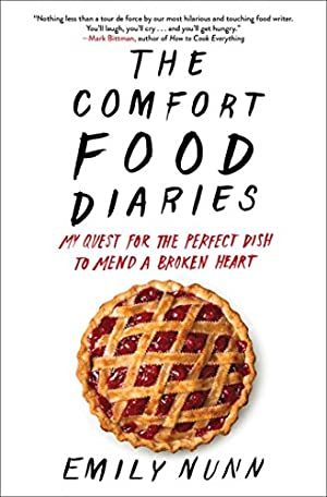 The Comfort Food Diaries: My Quest for the Perfect Dish to Mend a Broken Heart