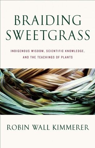 Braiding Sweetgrass: Indigenous Wisdom, Scientific Knowledge, and the Teaching of Plants