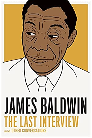 James Baldwin: The Last Interview and other Conversations (The Last Interview Series)