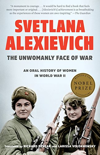 The Unwomanly Face of War: An Oral History of Women in WWII