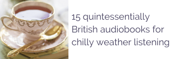 15 quintessentially British audiobooks for chilly weather listening