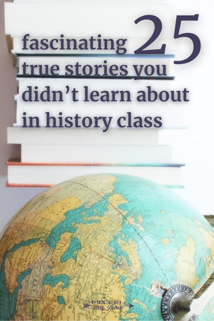 25 fascinating true stories you didn't learn about in history class
