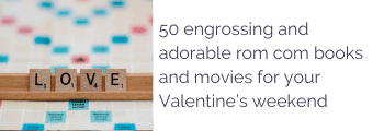 50 engrossing and adorable rom com books and movies for your Valentine's weekend