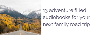 13 adventure filled audiobooks for your next family road trip