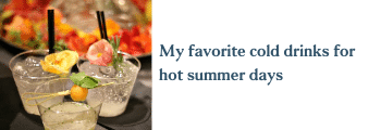 My favorite cold drinks for hot summer days