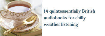 14 quintessentially British audiobooks for chilly weather listening