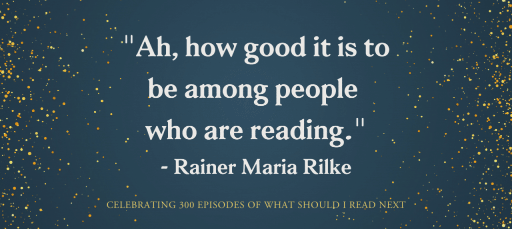 What Should I Read Next #300: How good it is to be among people who are reading!